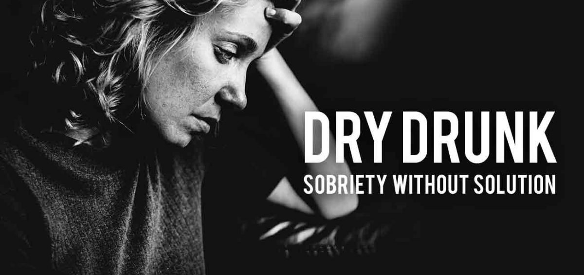 what is a dry drunk lady unhappy sober