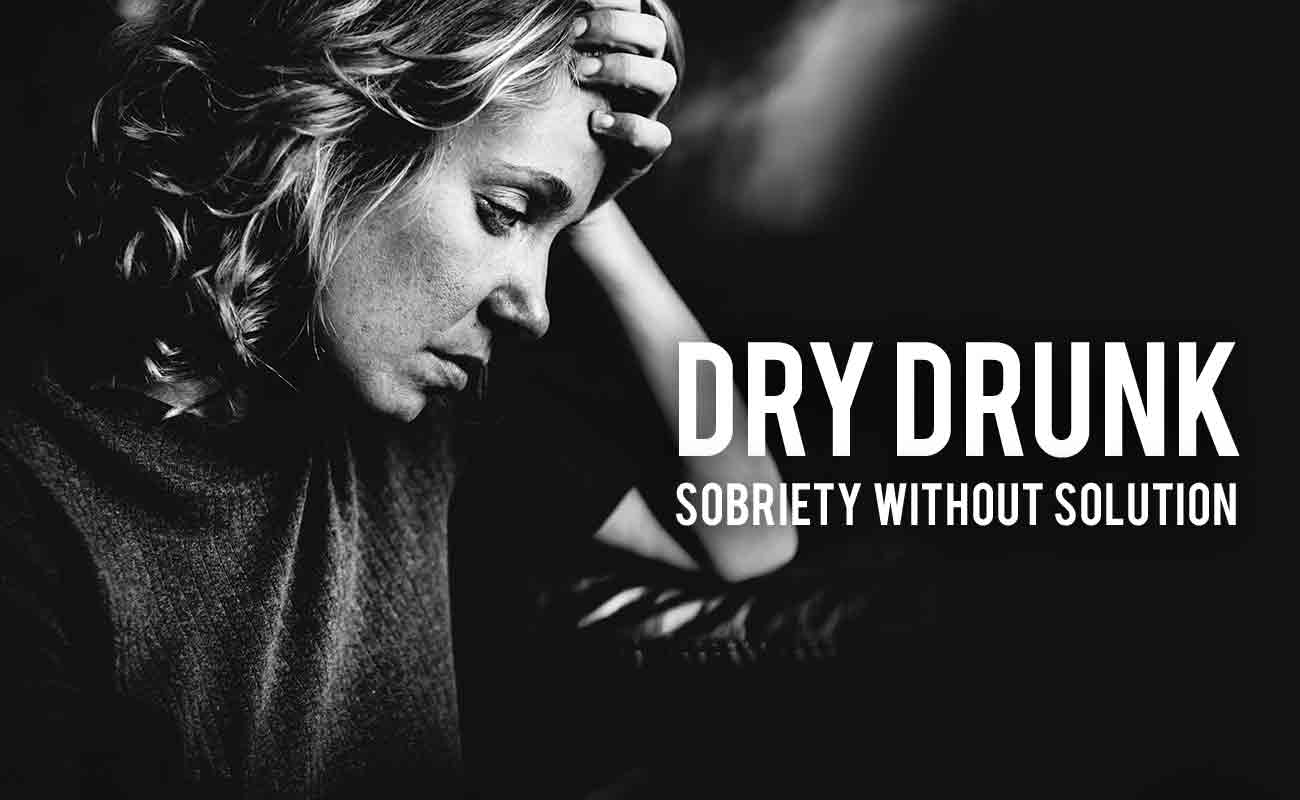 Dry Drunk: Sobriety Without Solution