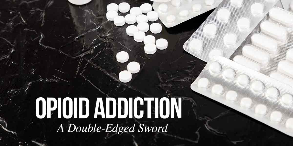 Opioid Addiction:  A Double-Edged Sword